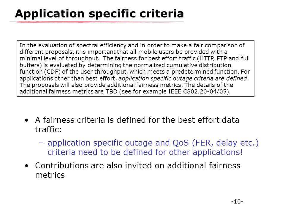 -10- Application specific criteria A fairness criteria is defined for the best effort data traffic: –application specific outage and QoS (FER, delay e
