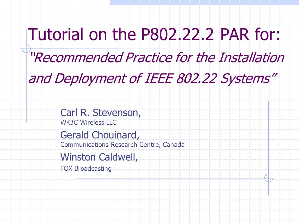 Tutorial on the P802.22.2 PAR for: Recommended Practice for the Installation and Deployment of IEEE 802.22 Systems Carl R.