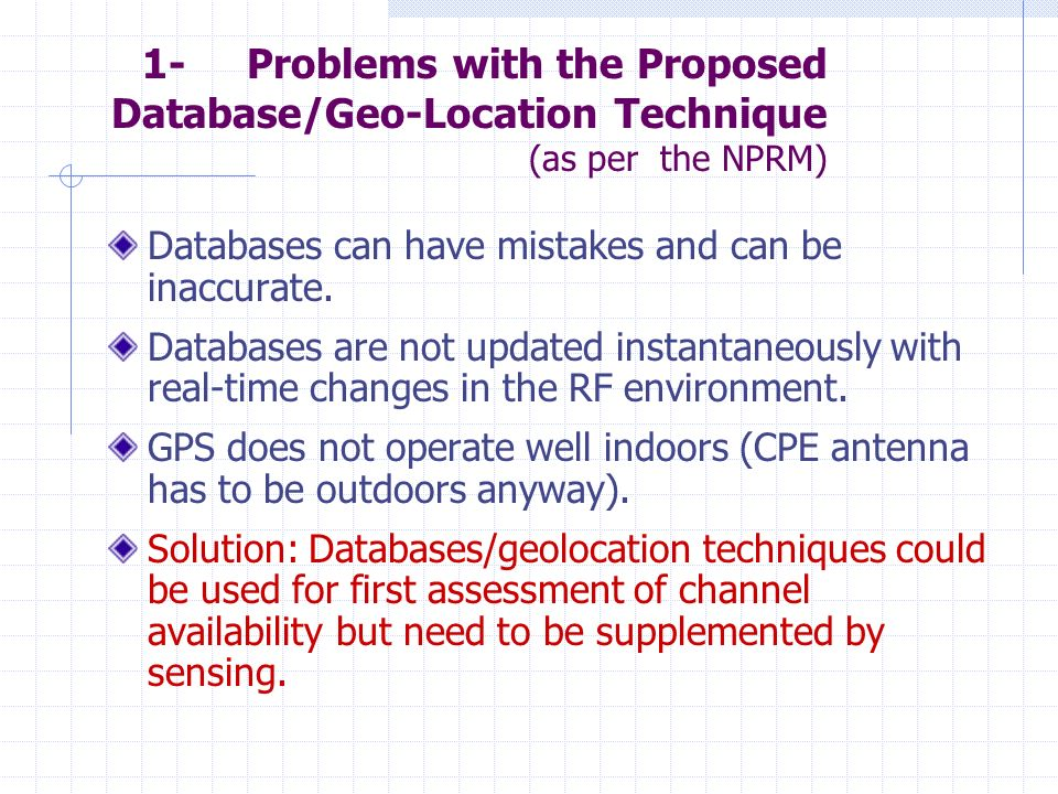 1- Problems with the Proposed Database/Geo-Location Technique (as per the NPRM) Databases can have mistakes and can be inaccurate.