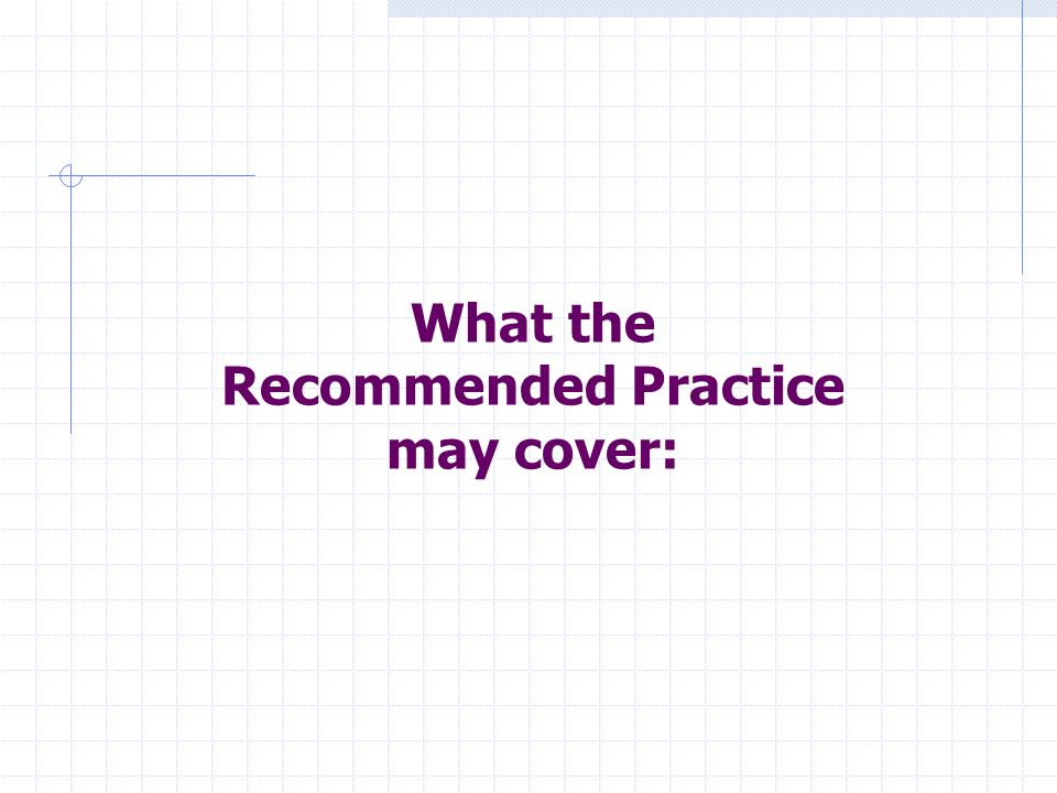 What the Recommended Practice may cover: