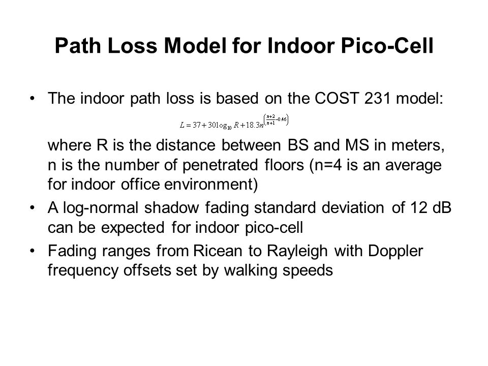 Path Loss Model for Indoor Pico-Cell The indoor path loss is based on the COST 231 model: where R is the distance between BS and MS in meters, n is th