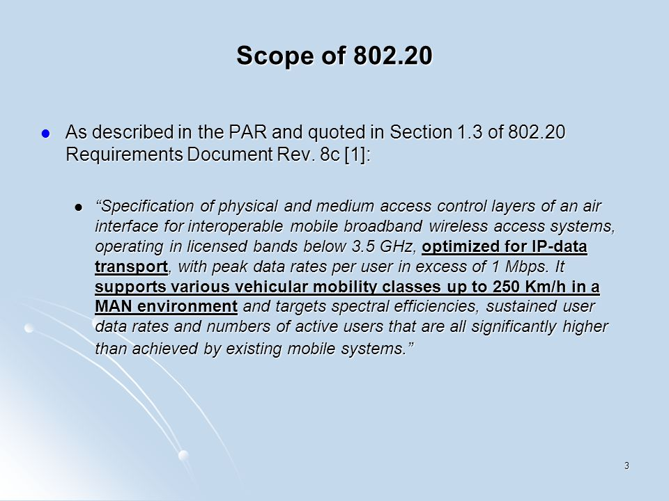 3 Scope of 802.20 As described in the PAR and quoted in Section 1.3 of 802.20 Requirements Document Rev.