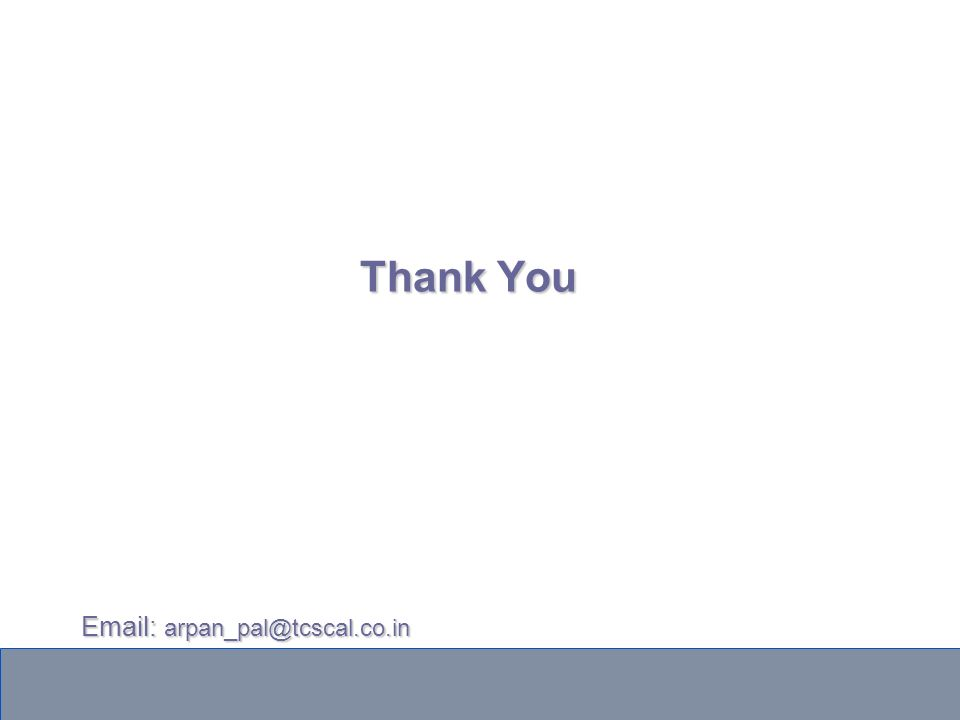 Thank You Email: arpan_pal@tcscal.co.in Email: arpan_pal@tcscal.co.in