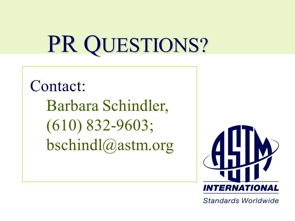 Contact: Barbara Schindler, (610) 832-9603; bschindl@astm.org PR Q UESTIONS?