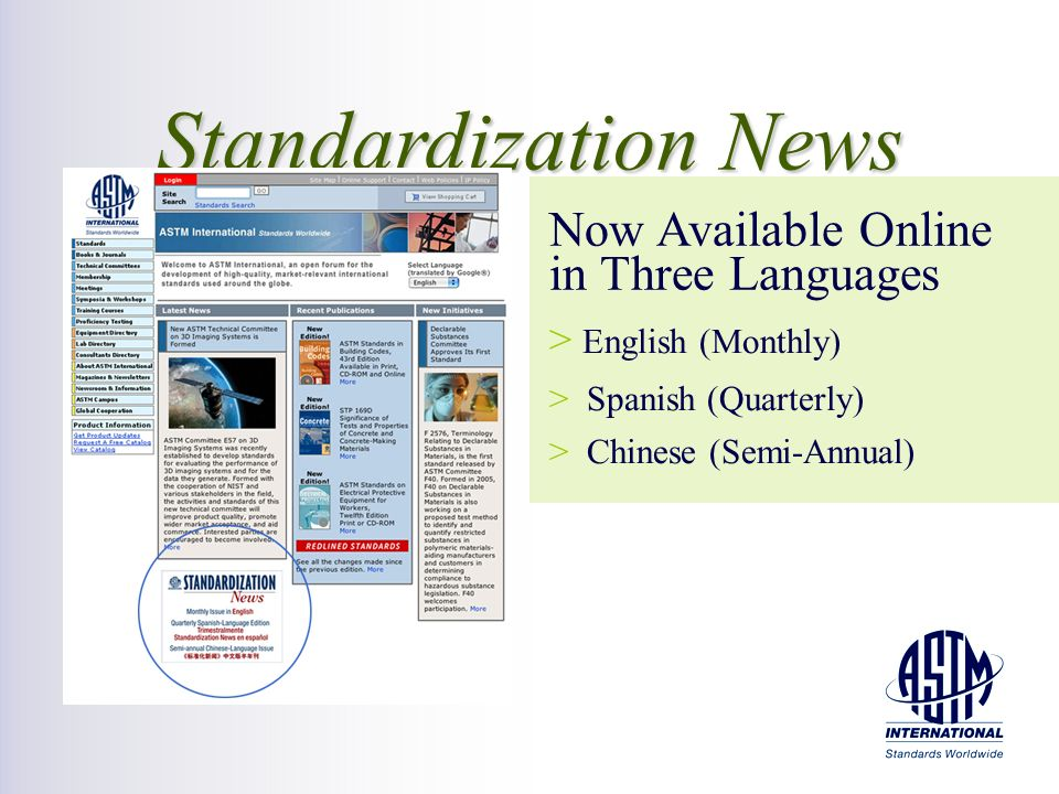 > > English (Monthly) > > Spanish (Quarterly) > > Chinese (Semi-Annual) Standardization News Now Available Online in Three Languages