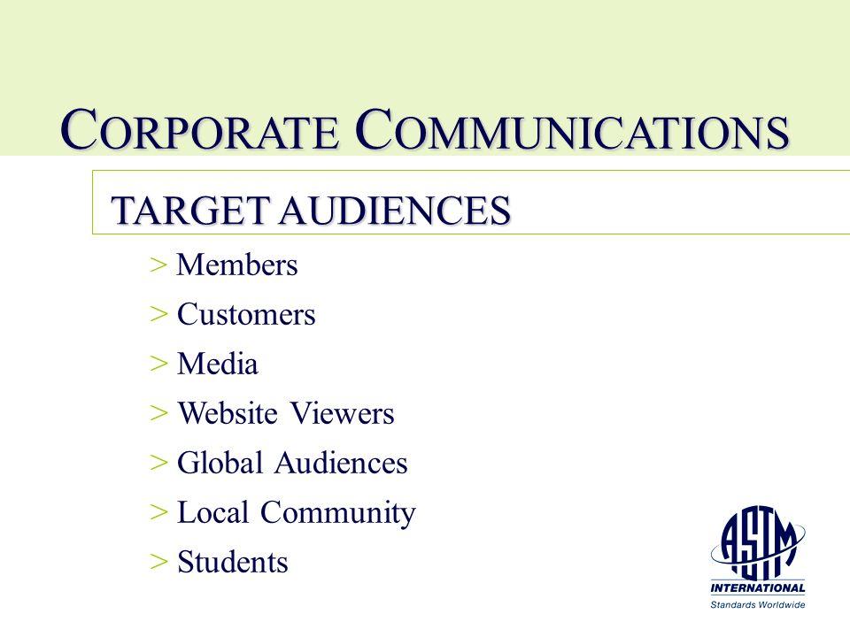 > > Members > > Customers > > Media > > Website Viewers > > Global Audiences > > Local Community > > Students TARGET AUDIENCES C ORPORATE C OMMUNICATI