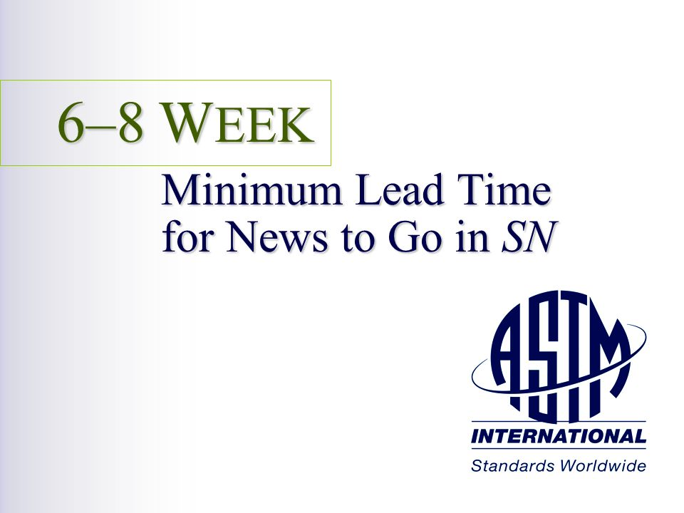 6–8 W EEK Minimum Lead Time for News to Go in SN