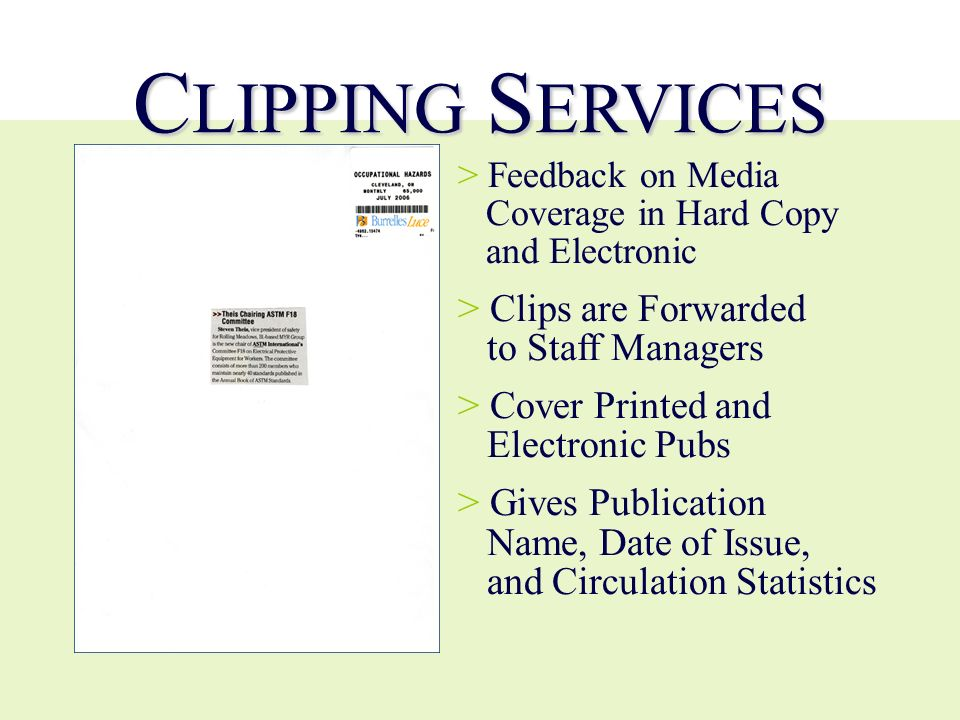 C LIPPING S ERVICES > > Feedback on Media Coverage in Hard Copy and Electronic > > Clips are Forwarded to Staff Managers > > Cover Printed and Electro
