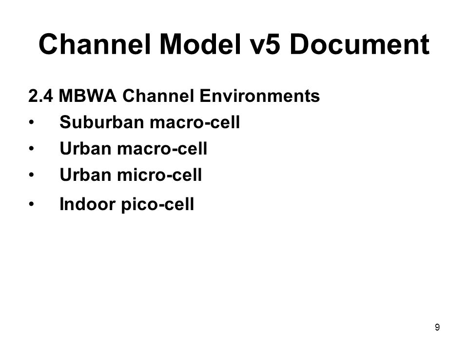 9 Channel Model v5 Document 2.4 MBWA Channel Environments Suburban macro-cell Urban macro-cell Urban micro-cell Indoor pico-cell