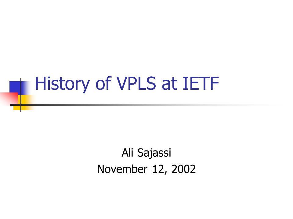 History of VPLS at IETF Ali Sajassi November 12, 2002