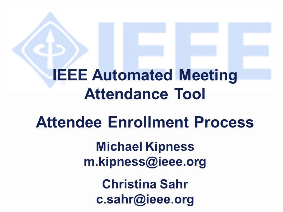 IEEE Automated Meeting Attendance Tool Attendee Enrollment Process Michael Kipness Christina Sahr