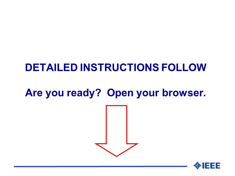 DETAILED INSTRUCTIONS FOLLOW Are you ready Open your browser.