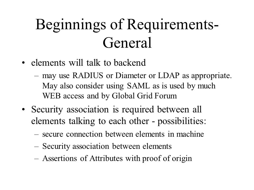 Beginnings of Requirements- General elements will talk to backend –may use RADIUS or Diameter or LDAP as appropriate.