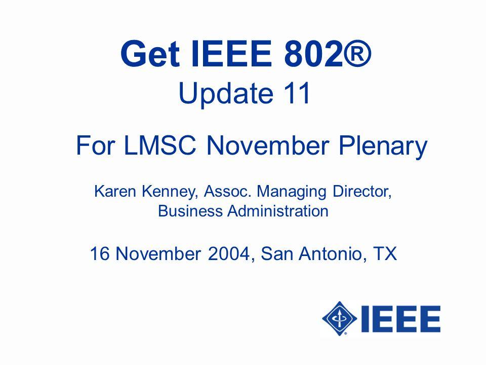 Get IEEE 802® Update 11 Karen Kenney, Assoc.