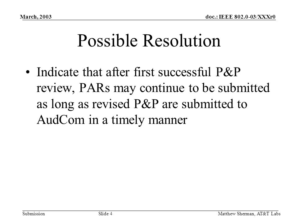doc.: IEEE 802.0-03/XXXr0 Submission March, 2003 Matthew Sherman, AT&T Labs Slide 5 Relevant Text in SB OM 4.2.4 4.2.4 Audit Committee (AudCom) This committee shall make routine reviews and inspections to assure that each standards-developing entity, through its Sponsor policies and procedures (P&P), is adhering to the procedures described in the IEEE-SA Standards Board Bylaws and the IEEE-SA Standards Board Operations Manual.