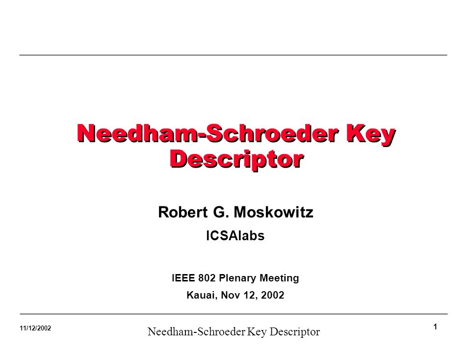 1 Needham-Schroeder Key Descriptor 11/12/2002 Needham-Schroeder Key Descriptor Robert G.