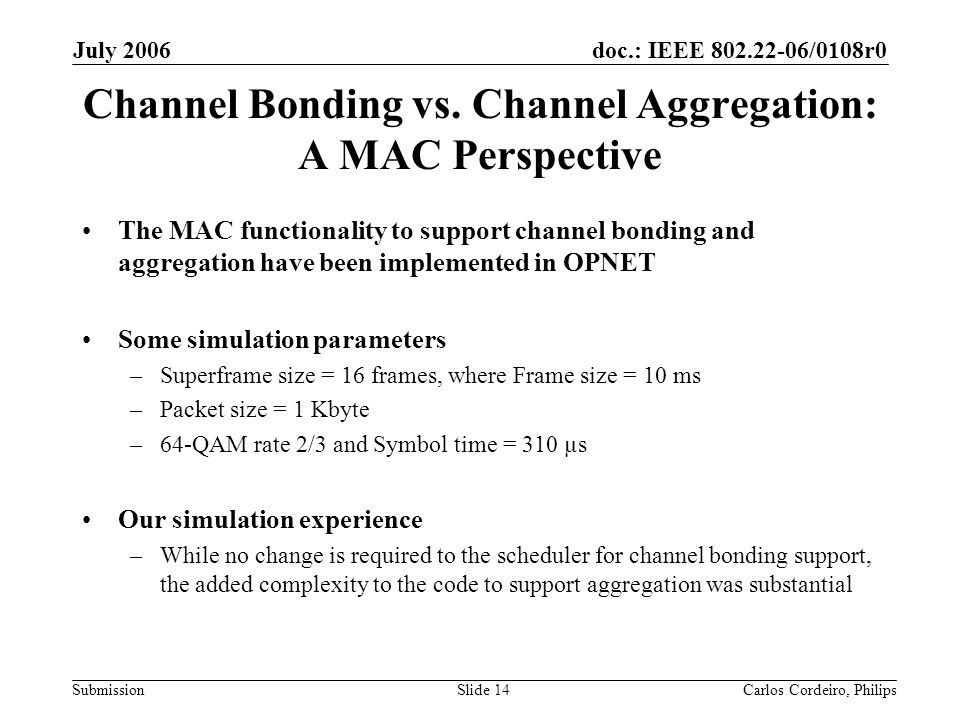 doc.: IEEE 802.22-06/0108r0 Submission July 2006 Carlos Cordeiro, PhilipsSlide 14 Channel Bonding vs. Channel Aggregation: A MAC Perspective The MAC f