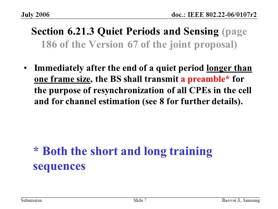 doc.: IEEE 802.22-06/0107r2 Submission July 2006 Baowei Ji, SamsungSlide 7 Section 6.21.3 Quiet Periods and Sensing (page 186 of the Version 67 of the