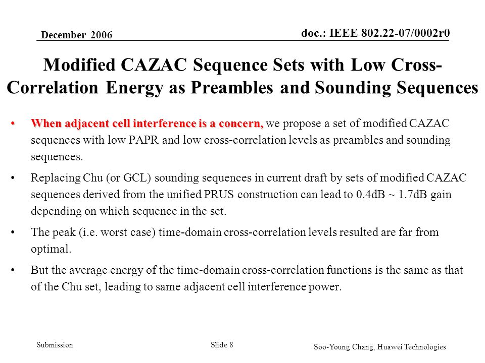doc.: IEEE 802.22-07/0002r0 Submission December 2006 Soo-Young Chang, Huawei Technologies Slide 9 Modified CAZAC Sequence Set