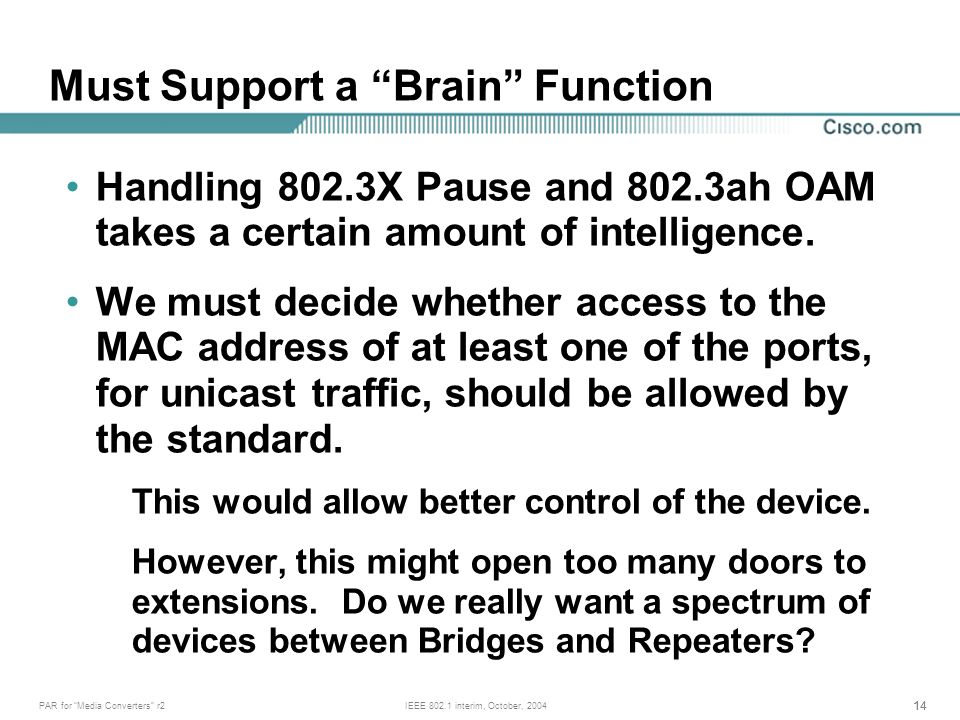 14 PAR for Media Converters r2IEEE 802.1 interim, October, 2004 Handling 802.3X Pause and 802.3ah OAM takes a certain amount of intelligence.