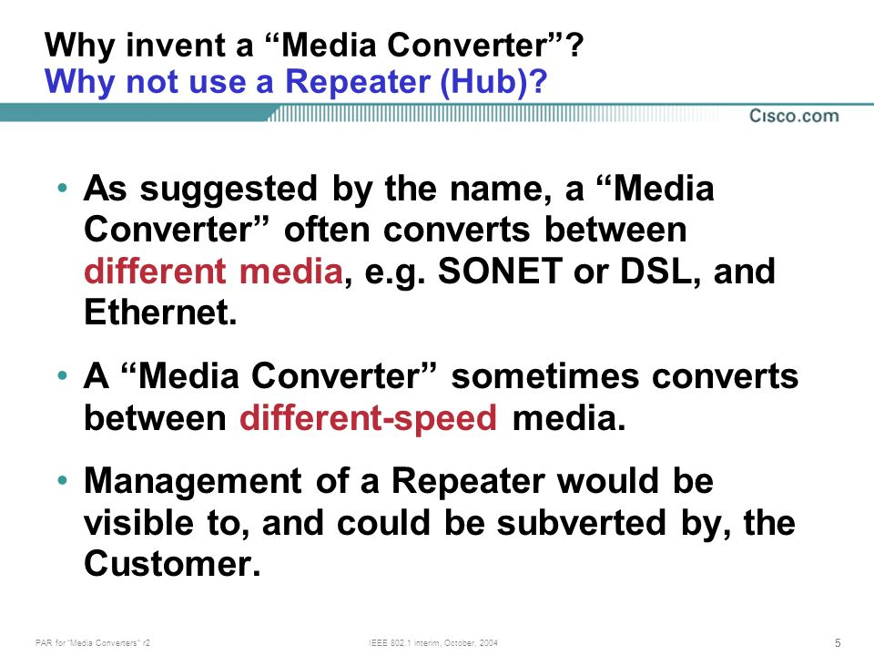 55 PAR for Media Converters r2IEEE 802.1 interim, October, 2004 As suggested by the name, a Media Converter often converts between different media, e.