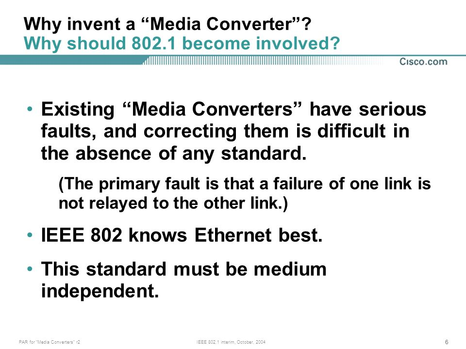 66 PAR for Media Converters r2IEEE 802.1 interim, October, 2004 Existing Media Converters have serious faults, and correcting them is difficult in the absence of any standard.