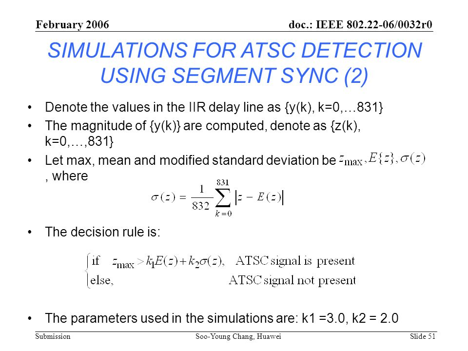SIMULATIONS FOR ATSC DETECTION USING SEGMENT SYNC (2) Denote the values in the IIR delay line as {y(k), k=0,…831} The magnitude of {y(k)} are computed
