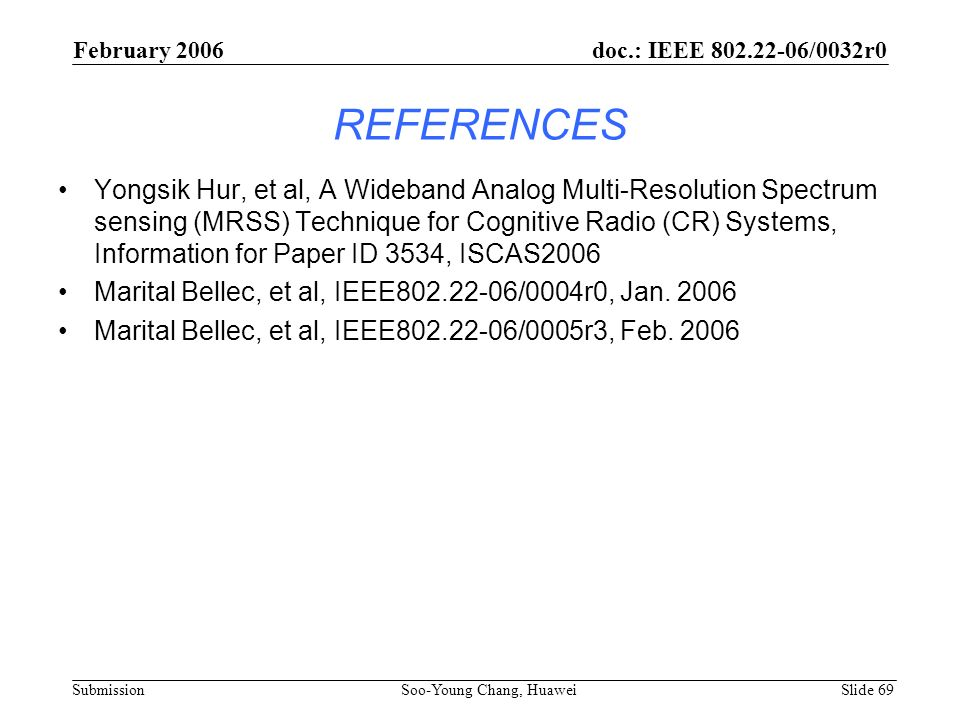 REFERENCES Yongsik Hur, et al, A Wideband Analog Multi-Resolution Spectrum sensing (MRSS) Technique for Cognitive Radio (CR) Systems, Information for