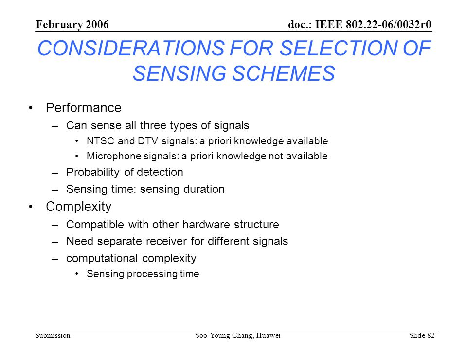 CONSIDERATIONS FOR SELECTION OF SENSING SCHEMES Performance –Can sense all three types of signals NTSC and DTV signals: a priori knowledge available M
