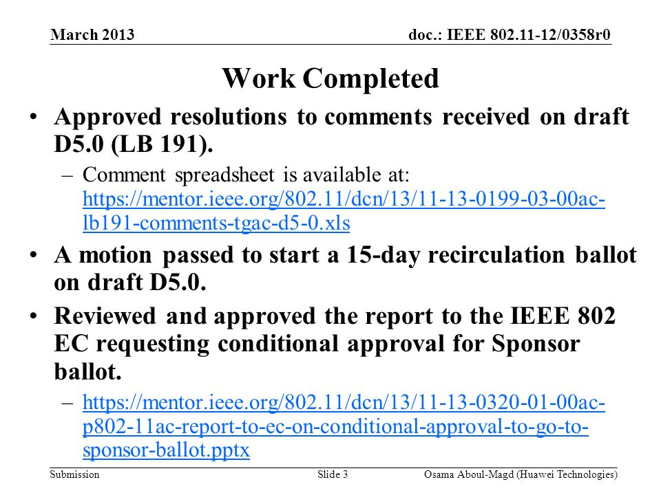 doc.: IEEE 802.11-12/0358r0 Submission Work Completed Approved resolutions to comments received on draft D5.0 (LB 191). –Comment spreadsheet is availa
