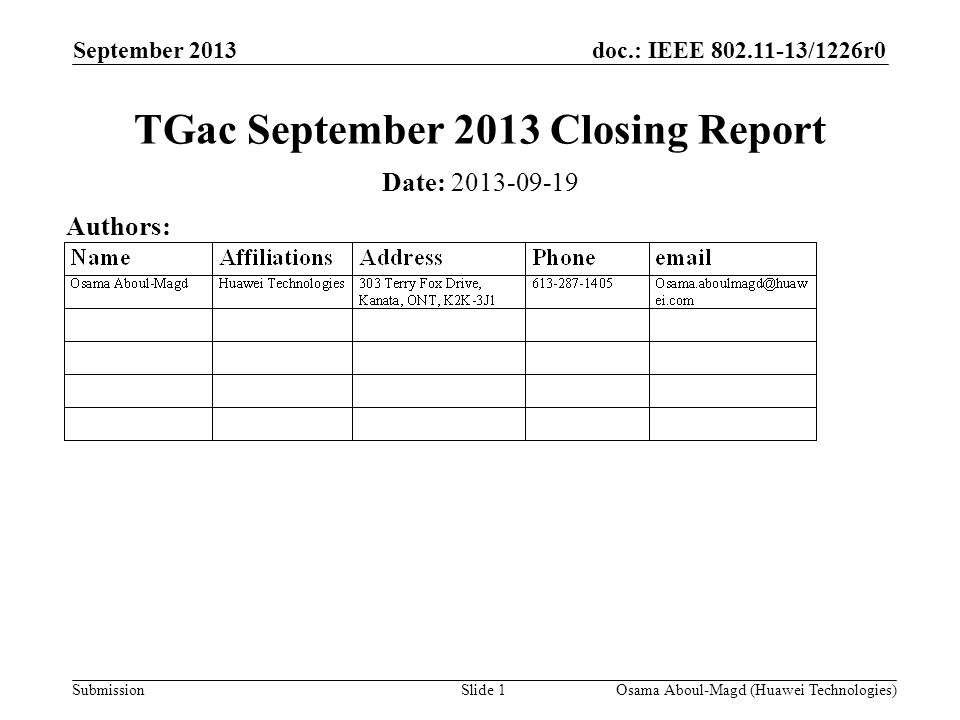 doc.: IEEE 802.11-13/1226r0 Submission September 2013 Osama Aboul-Magd (Huawei Technologies)Slide 1 TGac September 2013 Closing Report Date: 2013-09-19 Authors: