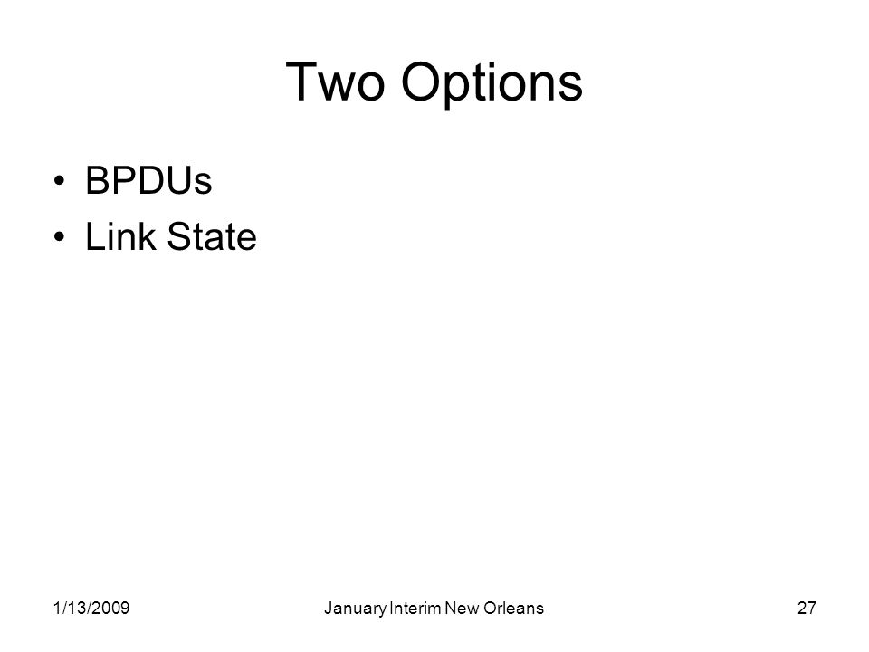 1/13/2009January Interim New Orleans27 Two Options BPDUs Link State