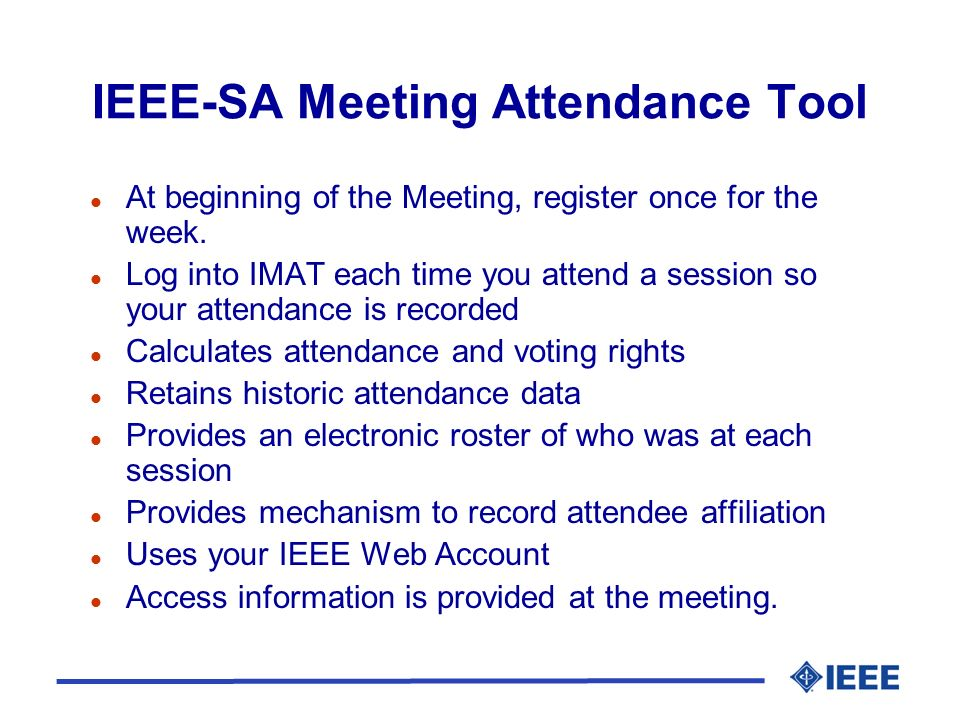IEEE-SA Meeting Attendance Tool l At beginning of the Meeting, register once for the week.