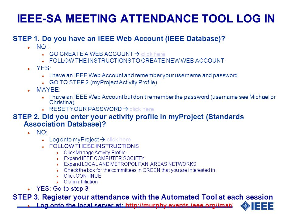 IEEE-SA MEETING ATTENDANCE TOOL LOG IN STEP 1. Do you have an IEEE Web Account (IEEE Database).