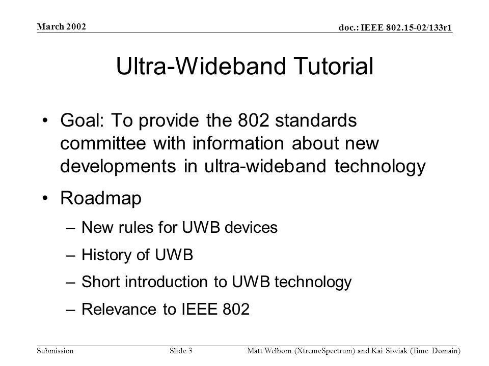 doc.: IEEE 802.15-02/133r1 Submission March 2002 Matt Welborn (XtremeSpectrum) and Kai Siwiak (Time Domain) Slide 24 0.96 1.61 1.99 3.110.6 Operation is limited to law enforcement, fire and rescue organizations, scientific research institutions, commercial mining companies, and construction companies.