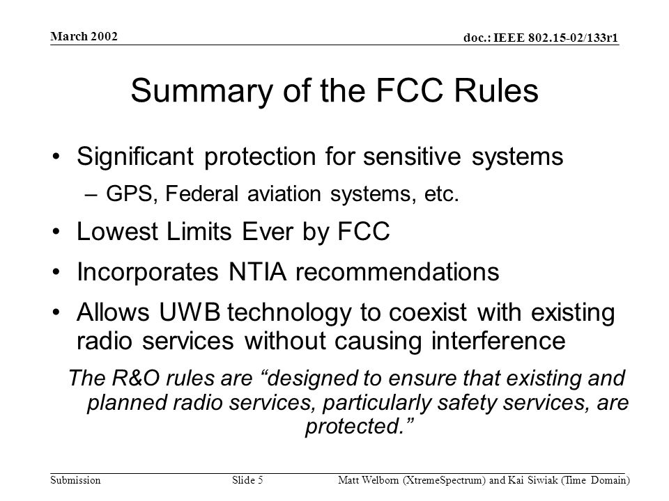 doc.: IEEE 802.15-02/133r1 Submission March 2002 Matt Welborn (XtremeSpectrum) and Kai Siwiak (Time Domain) Slide 26 Regulations Insure Exceedingly Safe Example - Effective Noise Figure of a 2dB NF GPS –Assumes No Thermal Antenna Noise (antenna cannot see the earth) –Assumes all UWB devices transmitting simultaneously (but really TDMA) –All UWB devices 10m from GPS antenna