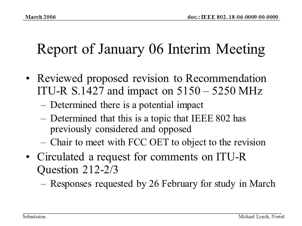 doc.: IEEE 802. 18-06-0009-00-0000 Submission March 2006 Michael Lynch, Nortel Report of January 06 Interim Meeting Reviewed proposed revision to Reco