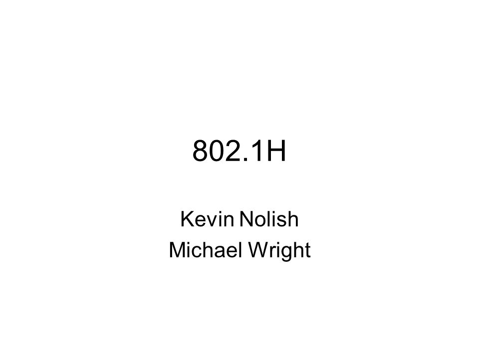 802.1H Kevin Nolish Michael Wright