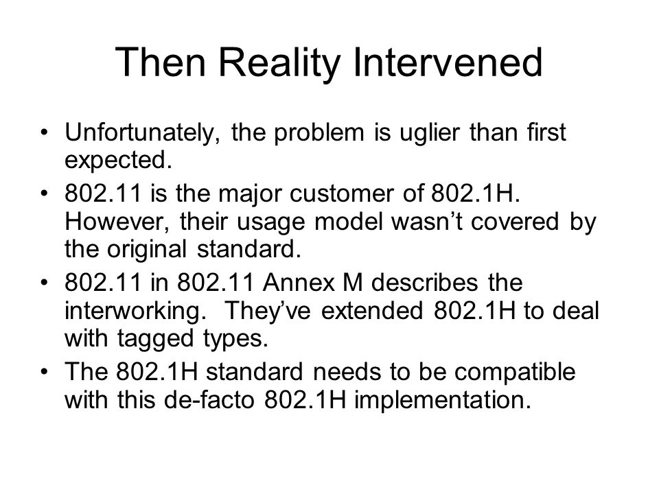 Then Reality Intervened Unfortunately, the problem is uglier than first expected. 802.11 is the major customer of 802.1H. However, their usage model w