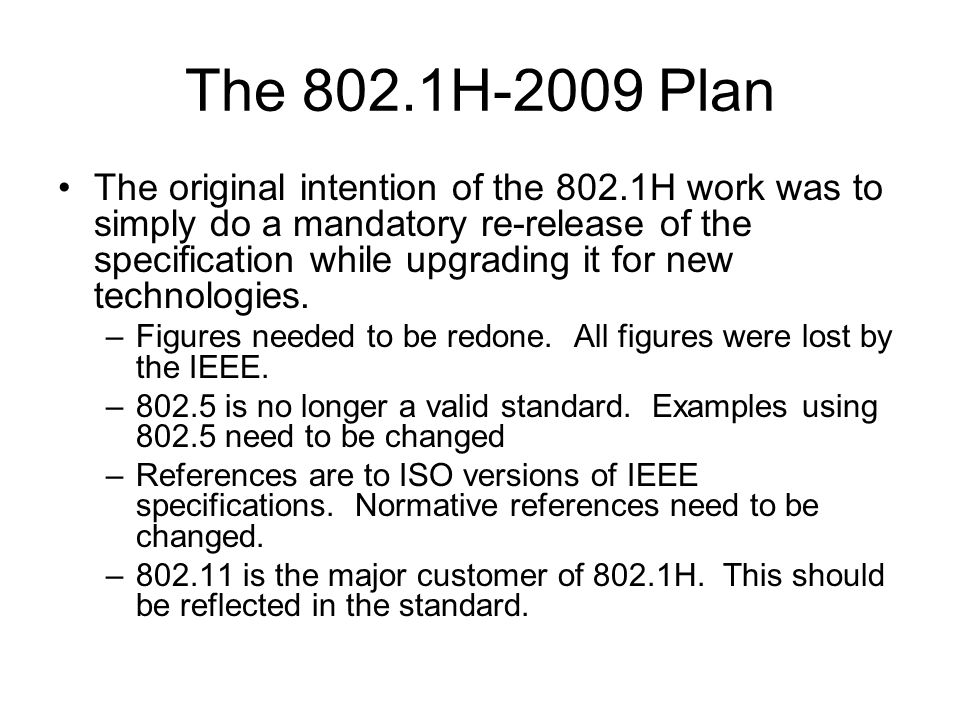 The 802.1H-2009 Plan The original intention of the 802.1H work was to simply do a mandatory re-release of the specification while upgrading it for new