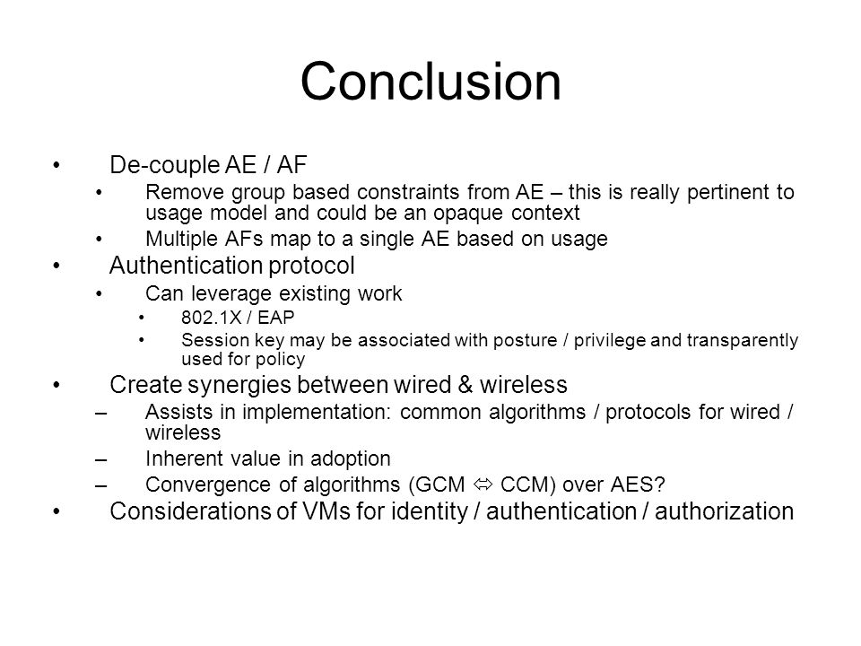 Conclusion De-couple AE / AF Remove group based constraints from AE – this is really pertinent to usage model and could be an opaque context Multiple