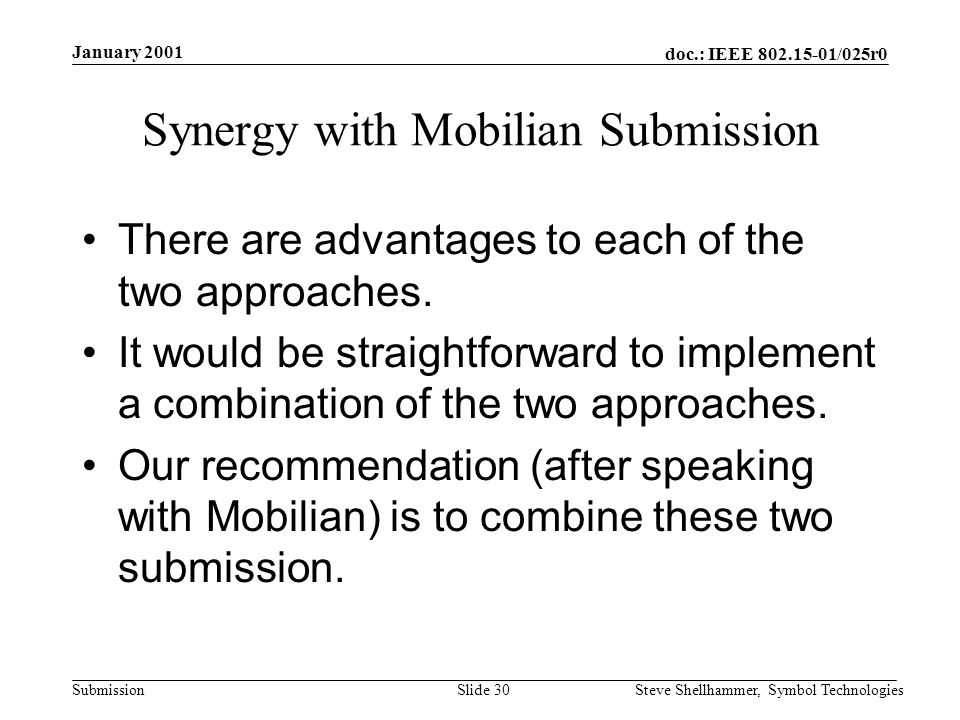 doc.: IEEE /025r0 Submission January 2001 Steve Shellhammer, Symbol TechnologiesSlide 30 Synergy with Mobilian Submission There are advantages to each of the two approaches.