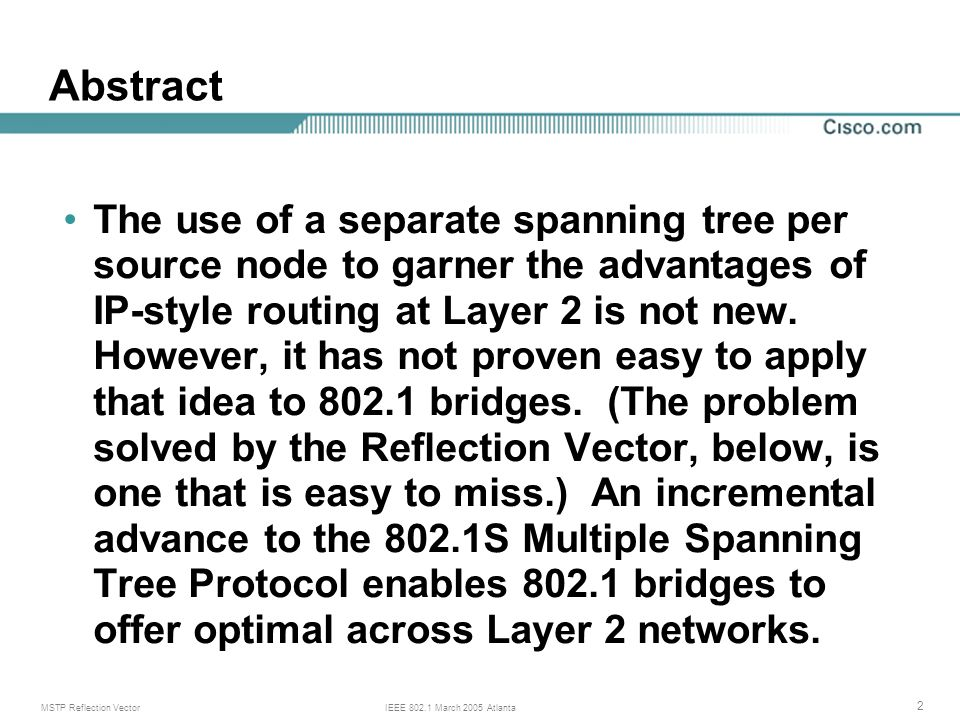 MSTP Reflection VectorIEEE March 2005 Atlanta 2 The use of a separate spanning tree per source node to garner the advantages of IP-style routing at Layer 2 is not new.