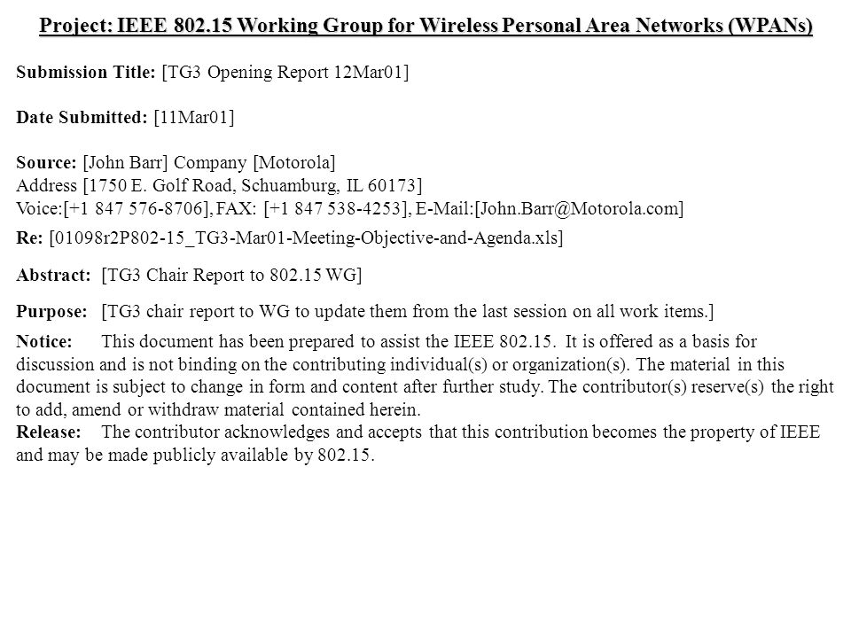 doc.: IEEE 802.15-01/109r0 Submission March 2001March 2001 John Barr, MotorolaSlide 1 Project: IEEE 802.15 Working Group for Wireless Personal Area Networks (WPANs) Submission Title: [TG3 Opening Report 12Mar01] Date Submitted: [11Mar01] Source: [John Barr] Company [Motorola] Address [1750 E.