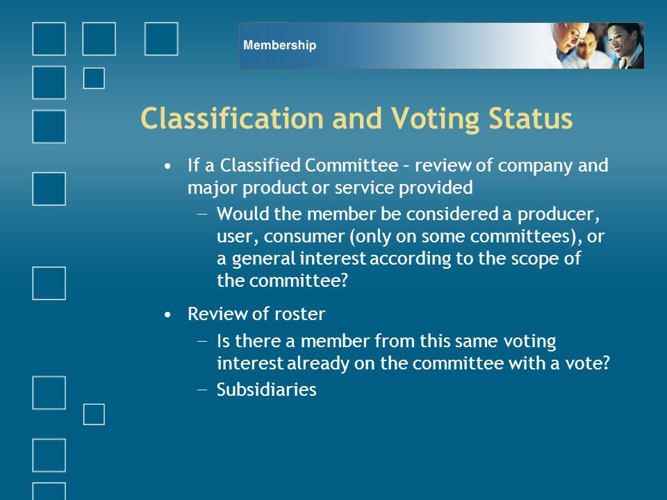 Classification and Voting Status If a Classified Committee – review of company and major product or service provided Would the member be considered a producer, user, consumer (only on some committees), or a general interest according to the scope of the committee.