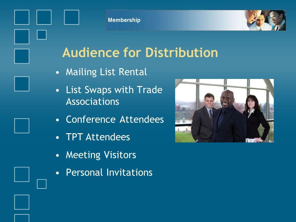 Audience for Distribution Mailing List Rental List Swaps with Trade Associations Conference Attendees TPT Attendees Meeting Visitors Personal Invitations