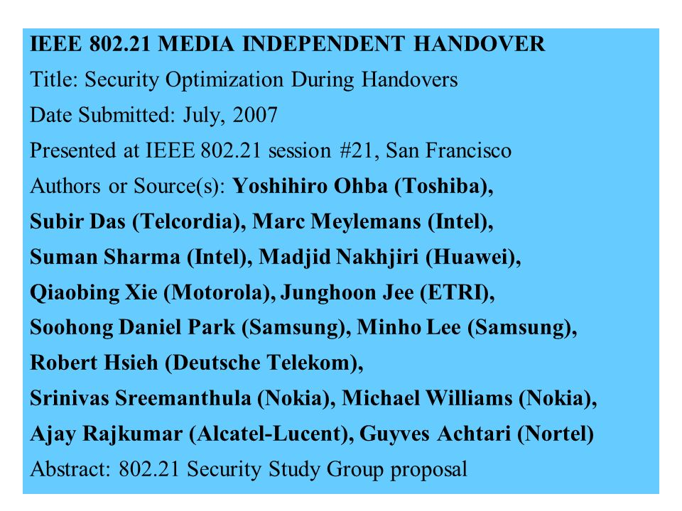 21-07-0122-02-00001 IEEE 802.21 MEDIA INDEPENDENT HANDOVER Title: Security Optimization During Handovers Date Submitted: July, 2007 Presented at IEEE