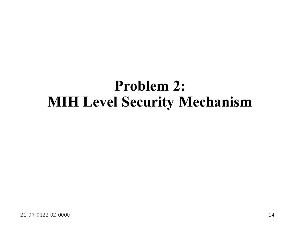 21-07-0122-02-000014 Problem 2: MIH Level Security Mechanism