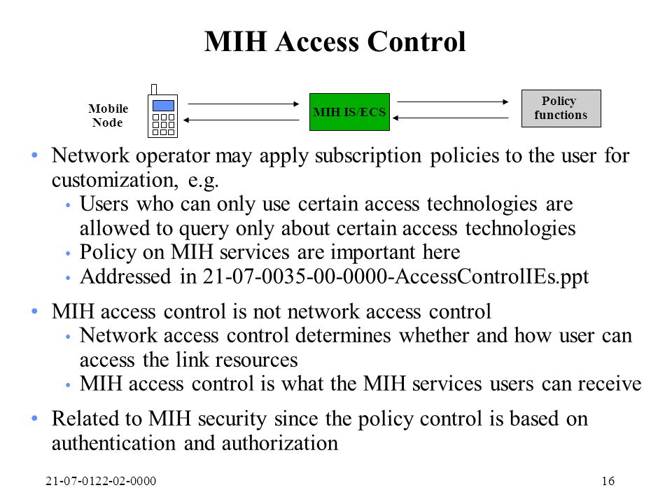 21-07-0122-02-000016 MIH Access Control Network operator may apply subscription policies to the user for customization, e.g. Users who can only use ce