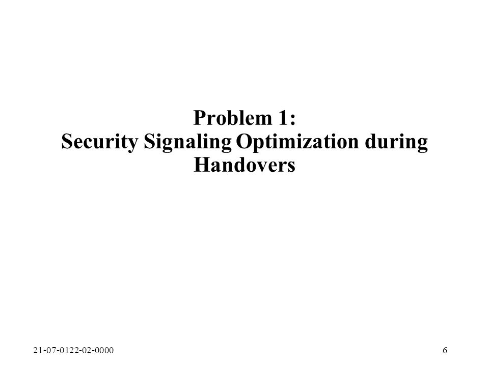 21-07-0122-02-00006 Problem 1: Security Signaling Optimization during Handovers